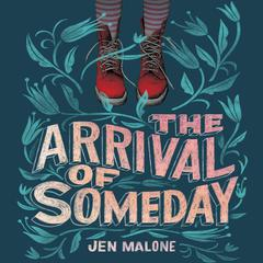 The Arrival of Someday by Jen Malone audiobook