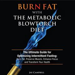 Burn Fat with The Metabolic Blowtorch Diet by Jay Campbell audiobook