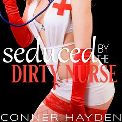 Seduced by the Dirty Nurse by Conner Hayden audiobook
