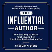 The Influential Author: How and Why to Write, Publish, and Sell Nonfiction Books that Matter by  Gregory V. Diehl audiobook