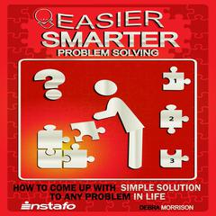 Easier, Smarter Problem Solving by  Debra Morrison audiobook