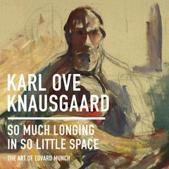 So Much Longing in So Little Space by Karl Ove Knausgaard audiobook