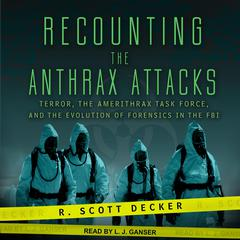 Recounting the Anthrax Attacks by R. Scott Decker audiobook