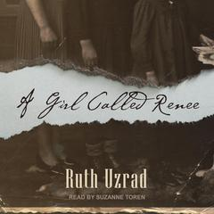 A Girl Called Renee by Ruth Uzrad audiobook