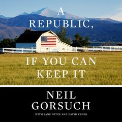 A Republic, If You Can Keep It by Neil Gorsuch audiobook