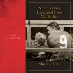 Nine Lessons I Learned from My Father by Murray Howe audiobook