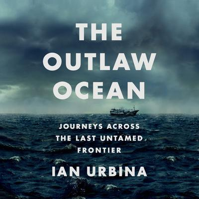 The Outlaw Ocean by Ian Urbina audiobook