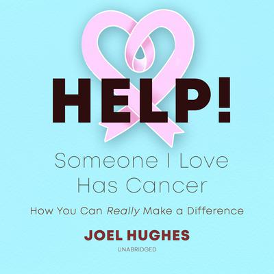 HELP! Someone I Love Has Cancer by Joel Hughes audiobook