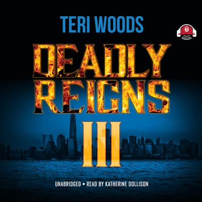 Deadly Reigns III by Teri Woods audiobook