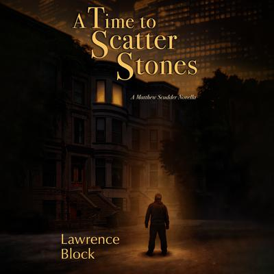 A Time to Scatter Stones by Lawrence Block audiobook