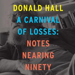 A Carnival of Losses by Donald Hall audiobook