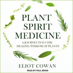 Plant Spirit Medicine by Eliot Cowan audiobook