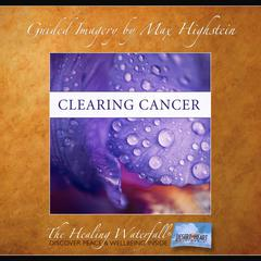 Clearing Cancer by Max Highstein audiobook
