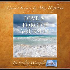 Love & Forgive Yourself by Max Highstein audiobook