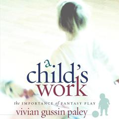 A Child's Work by Vivian Gussin Paley audiobook