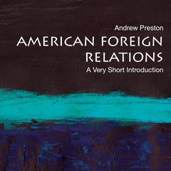 American Foreign Relations by Andrew Preston audiobook