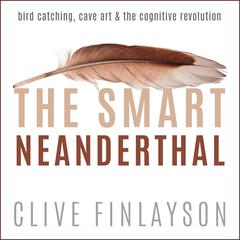 The Smart Neanderthal by Clive Finlayson audiobook