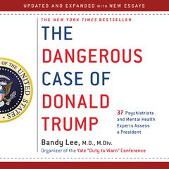 The Dangerous Case of Donald Trump by Bandy X. Lee audiobook