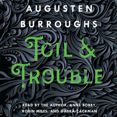 Toil & Trouble by Augusten Burroughs audiobook