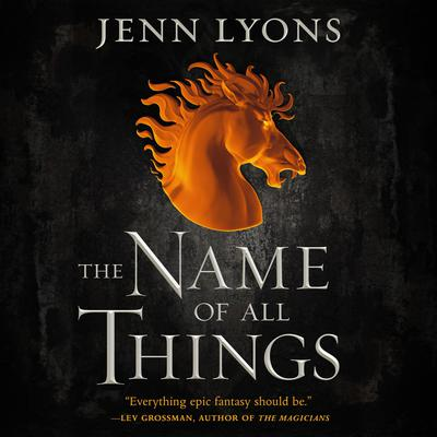The Name of All Things by Jenn Lyons audiobook