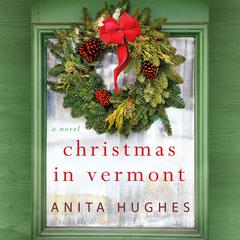 Christmas in Vermont by Anita Hughes audiobook