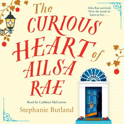 The Curious Heart of Ailsa Rae by Stephanie Butland audiobook