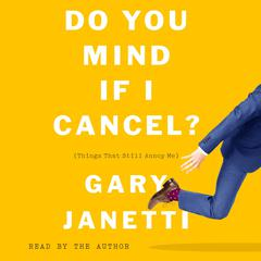 Do You Mind If I Cancel? by Gary Janetti audiobook