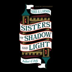 Sisters of Shadow and Light by Sara B. Larson audiobook