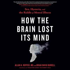 How the Brain Lost Its Mind by Allan H. Ropper audiobook