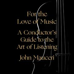 For the Love of Music by John Mauceri audiobook