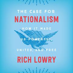 The Case for Nationalism by Rich Lowry audiobook