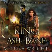 King of Ash and Bone by  Melissa Wright audiobook