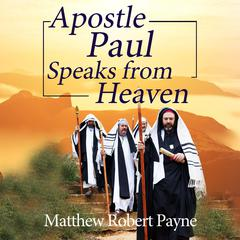 Apostle Paul Speaks from Heaven by Matthew Robert Payne   audiobook