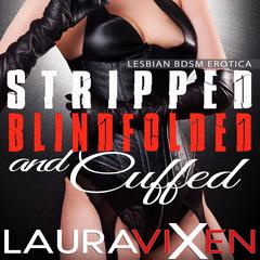 Stripped, Blindfolded and Cuffed by Laura Vixen audiobook