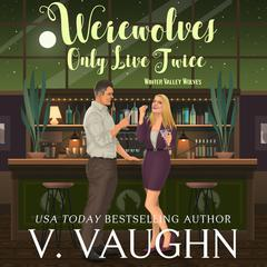Werewolves Only Live Twice by V. Vaughn audiobook