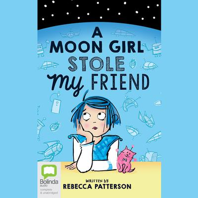 A Moon Girl Stole My Friend by Rebecca Patterson audiobook