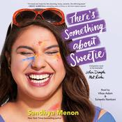 There's Something About Sweetie by  Sandhya Menon audiobook