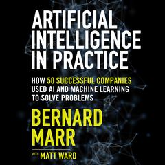 Artificial Intelligence in Practice by Bernard Marr audiobook