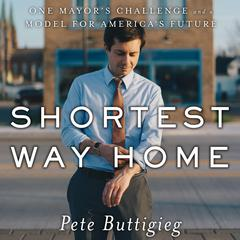 Shortest Way Home by Pete Buttigieg audiobook
