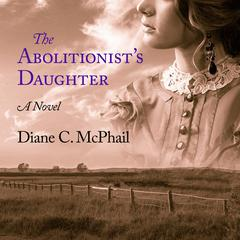 The Abolitionist's Daughter by Diane C. McPhail audiobook