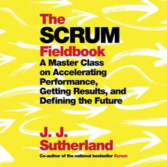 The Scrum Fieldbook by JJ Sutherland audiobook