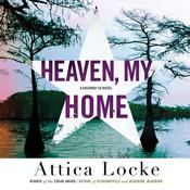 Heaven, My Home by  Attica Locke audiobook