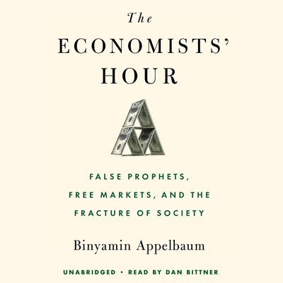 The Economists' Hour by Binyamin Appelbaum audiobook
