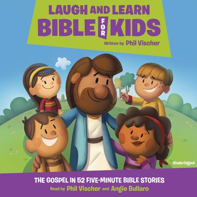 Laugh and Learn Bible for Kids by Phil Vischer audiobook