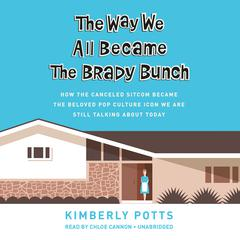 The Way We All Became The Brady Bunch by Kimberly Potts audiobook