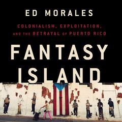 Fantasy Island by Ed Morales audiobook