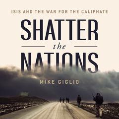 Shatter the Nations by Mike Giglio audiobook