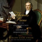 Thomas Paine and the Clarion Call for American Independence by  Harlow Giles Unger audiobook