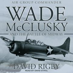 Wade McClusky and the Battle of Midway by David Rigby audiobook