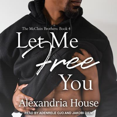 Let Me Free You by Alexandria House audiobook